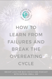 How-To-Learn-From-Failures-and-Break-the-Overeating-Cycle