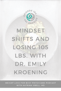 Mindset-Shifts-and-Losing-105-lbs.-with-Dr.-Emily-Kroening