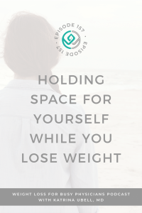 holding-space-for-yourself-while-you-lose-weight