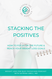Stacking-the-Positives---How-to-Focus-on-the-Future-&-Reach-Your-Weight-Loss-Goals